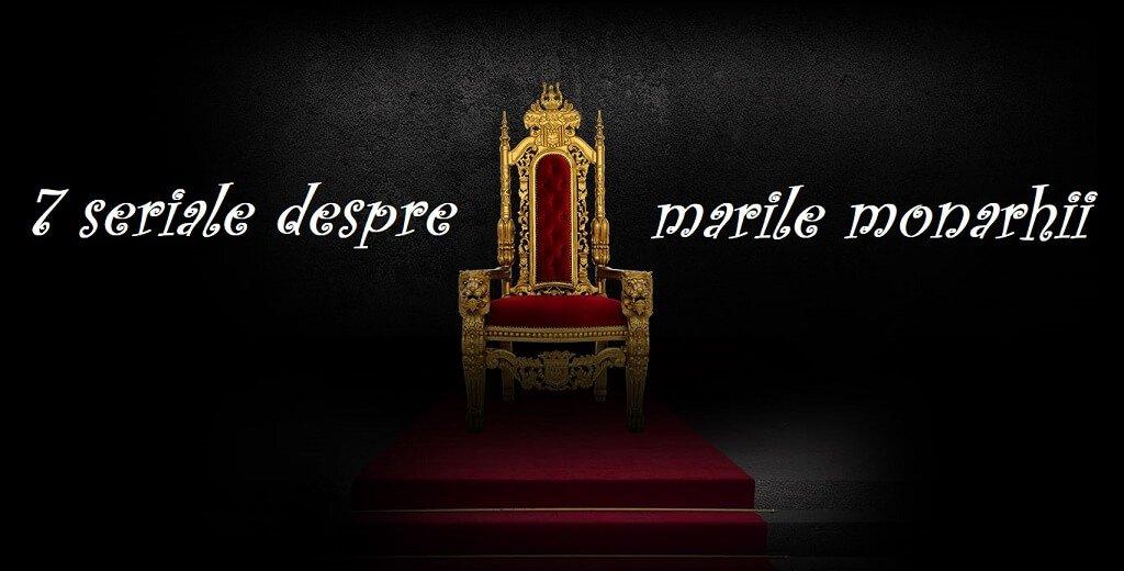 7 seriale despre marile monarhii ale lumii